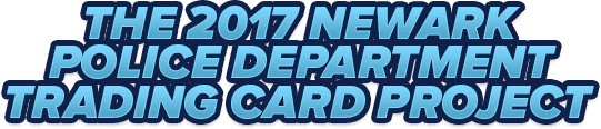 2017 Newark Police Department Trading Card Project